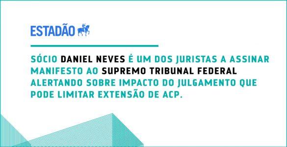 Sócio Daniel Neves é um dos juristas assinar manifesto ao Supremo Tribunal Federal alertando sobre impacto do julgamento que pode limitar extensão de ACP