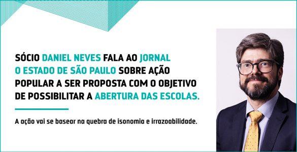 Sócio Daniel Neves fala ao jornal O Estado de S. Paulo sobre ação popular a ser proposta com o objetivo de possibilitar a abertura das escolas