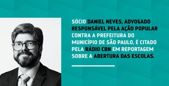 Sócio Daniel Neves, advogado responsável pela ação popular do movimento 'Escolas Abertas' é citado em reportagem da Rádio CBN.
