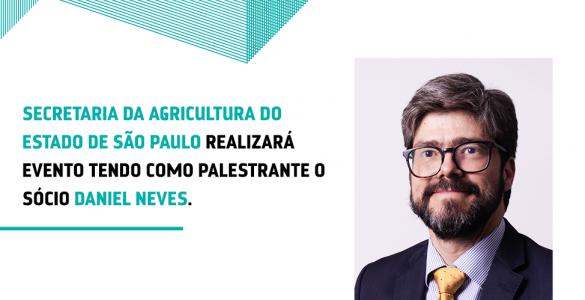 Secretaria da Agricultura do Estado de São Paulo realizará evento tendo como palestrante o sócio Daniel Neves.
