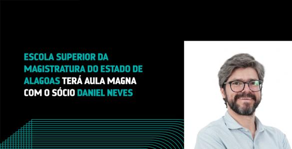 Sócio Daniel Neves será palestrante da aula magna da Escola Superior da Magistratura do Estado de Alagoas (Esmal)