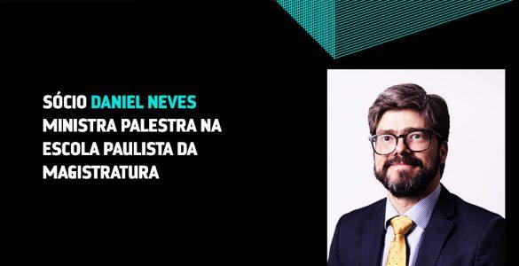 Sócio Daniel Neves ministra palestra na Escola Paulista da Magistratura