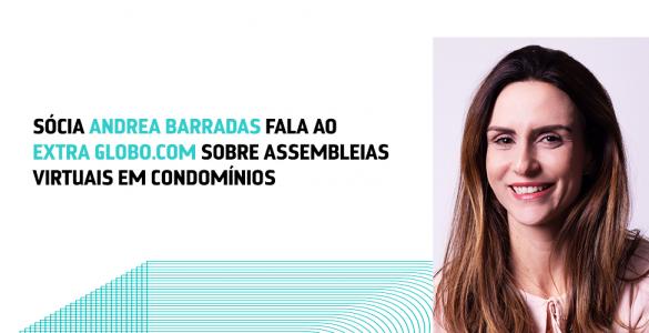 Sócia Andrea Barradas fala ao Extra Globo.com sobre assembleias virtuais em condomínios